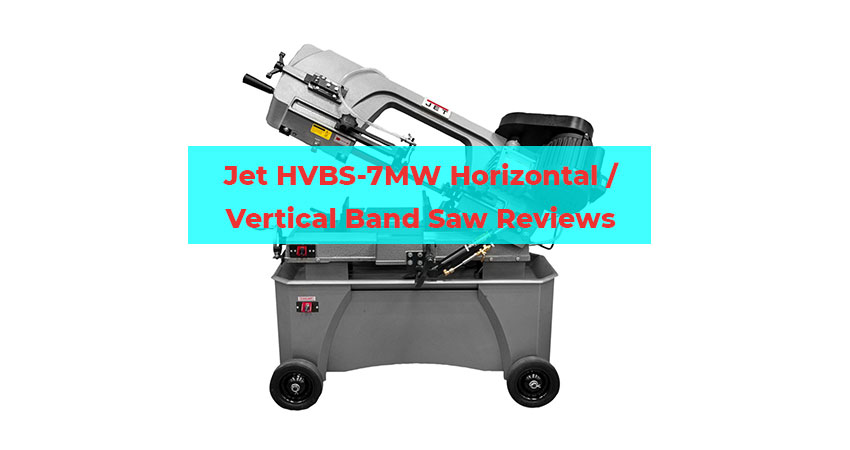 Jet HVBS-7MW HorizontalVertical Band Saw Reviews